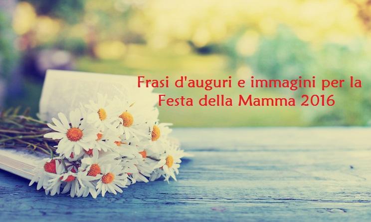 Whatsapp festa della mamma 2016 frasi per messaggi d for Frasi per la festa della mamma