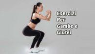 esercizi per dimagrire gambe glutei